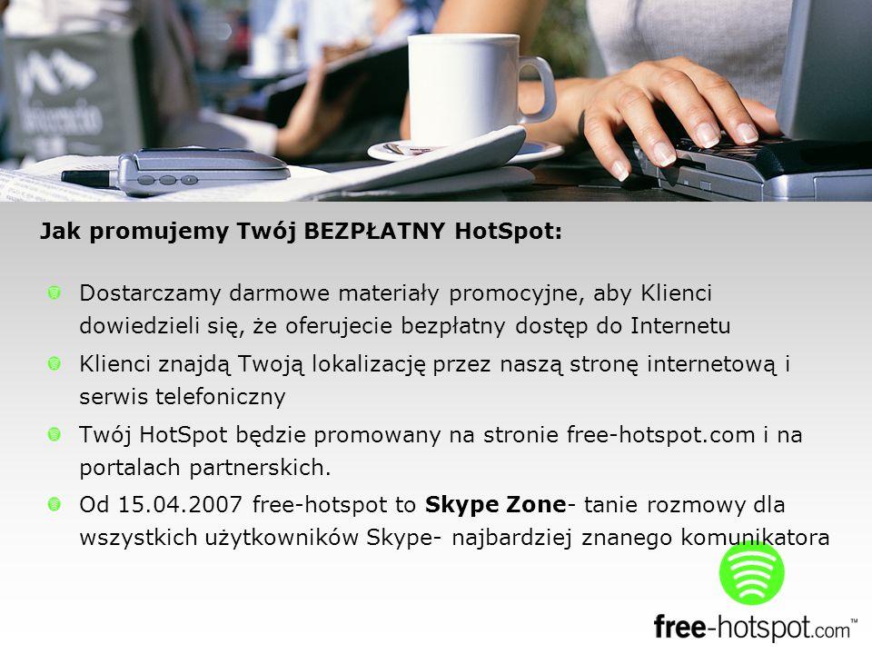 Dostarczamy darmowe materiały promocyjne, aby Klienci dowiedzieli się, że oferujecie bezpłatny dostęp do Internetu Klienci znajdą Twoją lokalizację przez naszą stronę internetową i serwis telefoniczny Twój HotSpot będzie promowany na stronie free-hotspot.com i na portalach partnerskich.