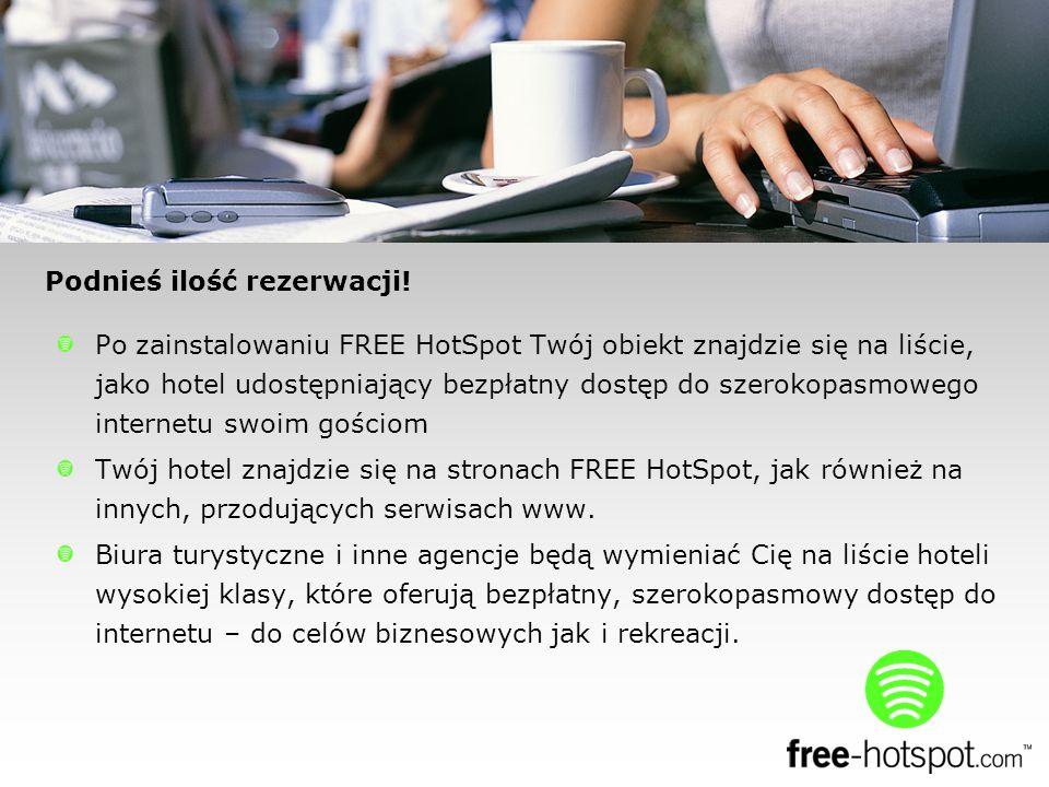 Po zainstalowaniu FREE HotSpot Twój obiekt znajdzie się na liście, jako hotel udostępniający bezpłatny dostęp do szerokopasmowego internetu swoim gościom Twój hotel znajdzie się na stronach FREE HotSpot, jak również na innych, przodujących serwisach www.