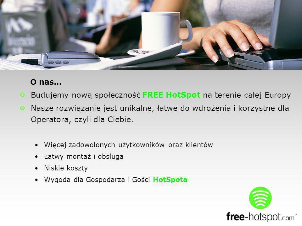 O nas… Budujemy nową społeczność FREE HotSpot na terenie całej Europy Nasze rozwiązanie jest unikalne, łatwe do wdrożenia i korzystne dla Operatora, czyli dla Ciebie.