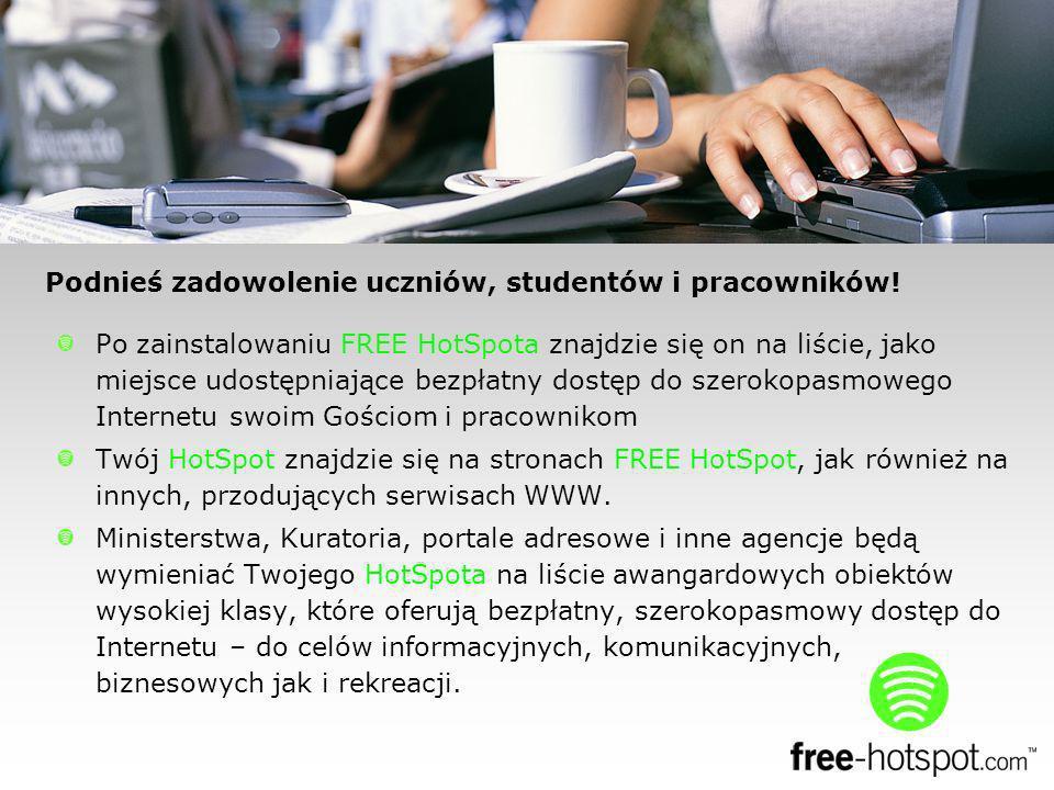 Po zainstalowaniu FREE HotSpota znajdzie się on na liście, jako miejsce udostępniające bezpłatny dostęp do szerokopasmowego Internetu swoim Gościom i pracownikom Twój HotSpot znajdzie się na stronach FREE HotSpot, jak również na innych, przodujących serwisach WWW.