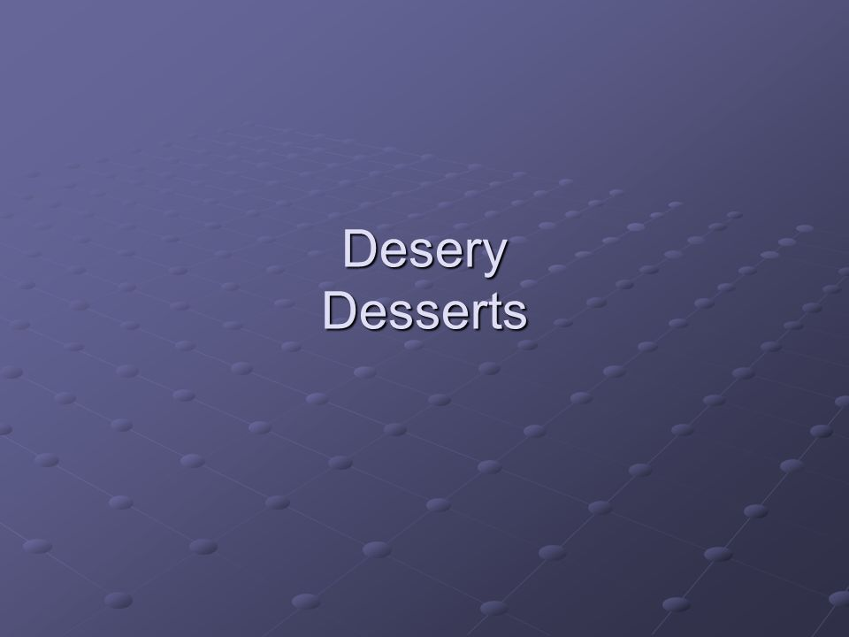 Desery Desserts