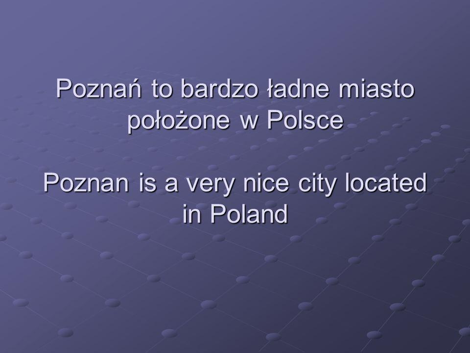Poznań to bardzo ładne miasto położone w Polsce Poznan is a very nice city located in Poland
