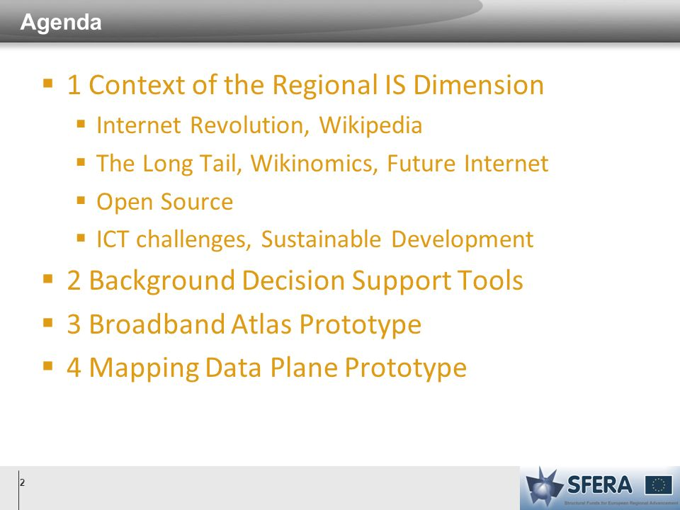 Agenda 1 Context of the Regional IS Dimension Internet Revolution, Wikipedia The Long Tail, Wikinomics, Future Internet Open Source ICT challenges, Sustainable Development 2 Background Decision Support Tools 3 Broadband Atlas Prototype 4 Mapping Data Plane Prototype 2