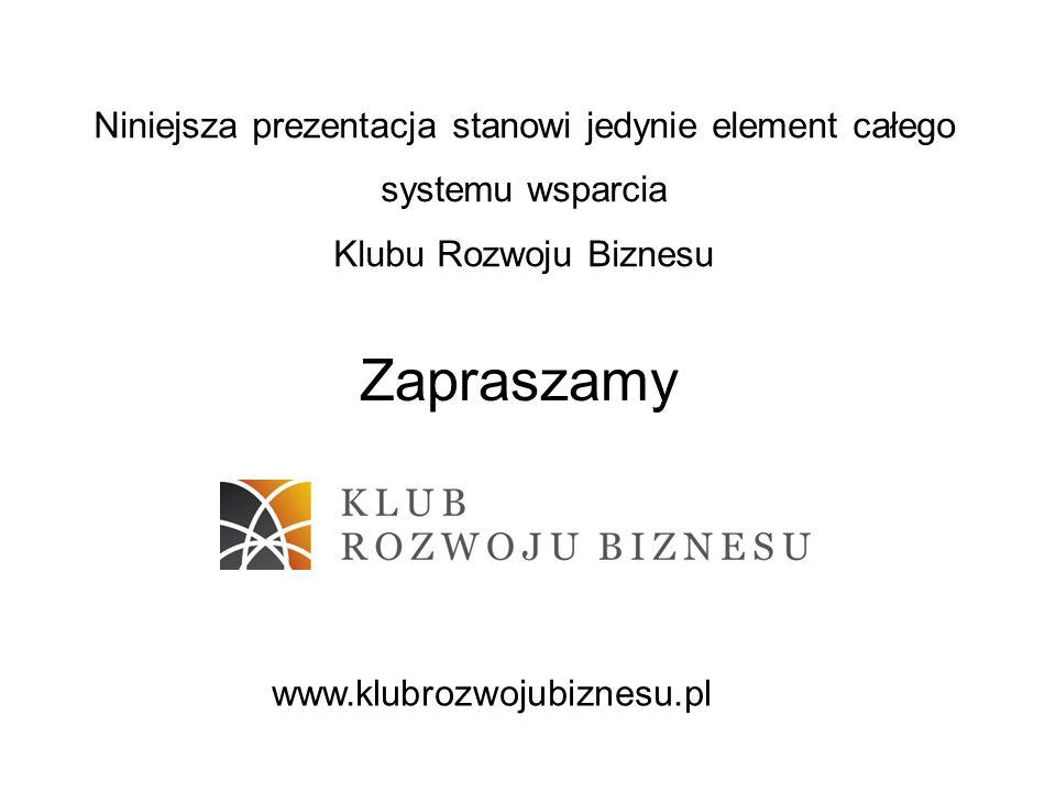 Zapraszamy Niniejsza prezentacja stanowi jedynie element całego systemu wsparcia Klubu Rozwoju Biznesu www.klubrozwojubiznesu.pl