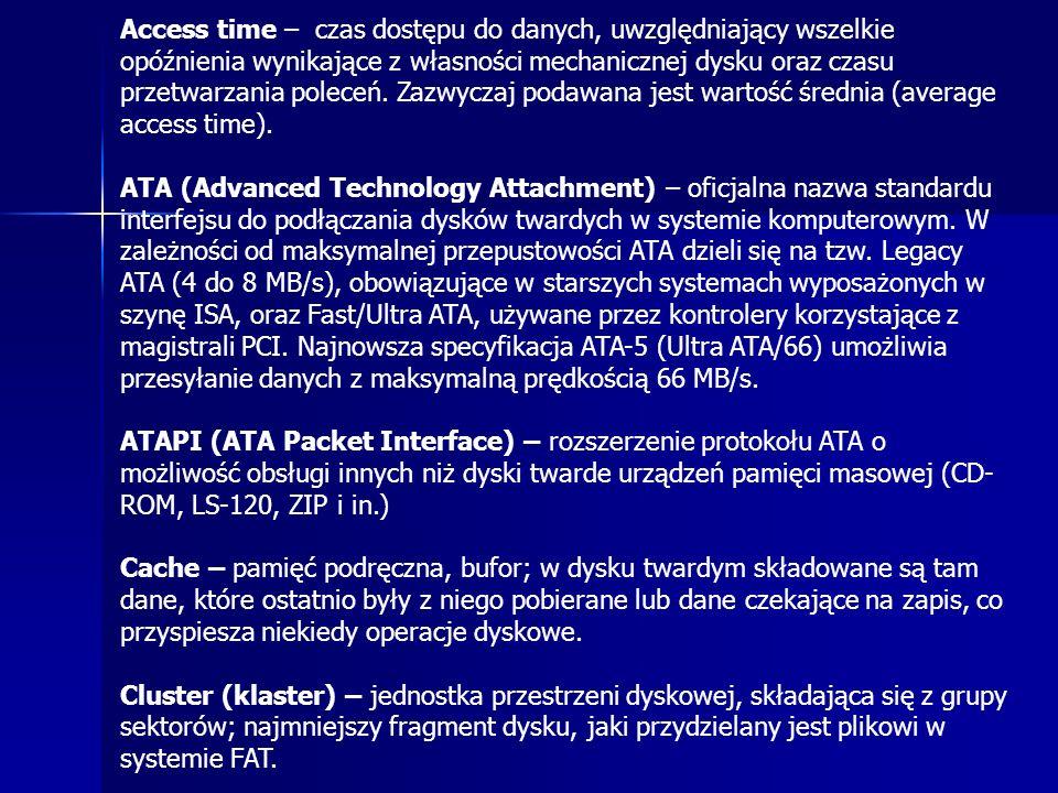 DMA (Direct Memory Access) – system przesyłania danych pomiędzy dyskiem twardym i pamięcią komputera bez zaangażowania procesora EIDE (Enhanced IDE) – rozszerzony i ulepszony typ interfejsu IDE, oferujący między innymi większą szybkość transferu danych oraz pozwalający na dołączanie do czterech napędów do jednego sterownika Fast ATA – nazwa handlowa interfejsu ATA-2 stworzona przez firmę Seagate, a następnie wykorzystywana także przez Quantum.