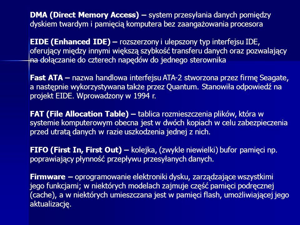 DMA (Direct Memory Access) – system przesyłania danych pomiędzy dyskiem twardym i pamięcią komputera bez zaangażowania procesora EIDE (Enhanced IDE) –
