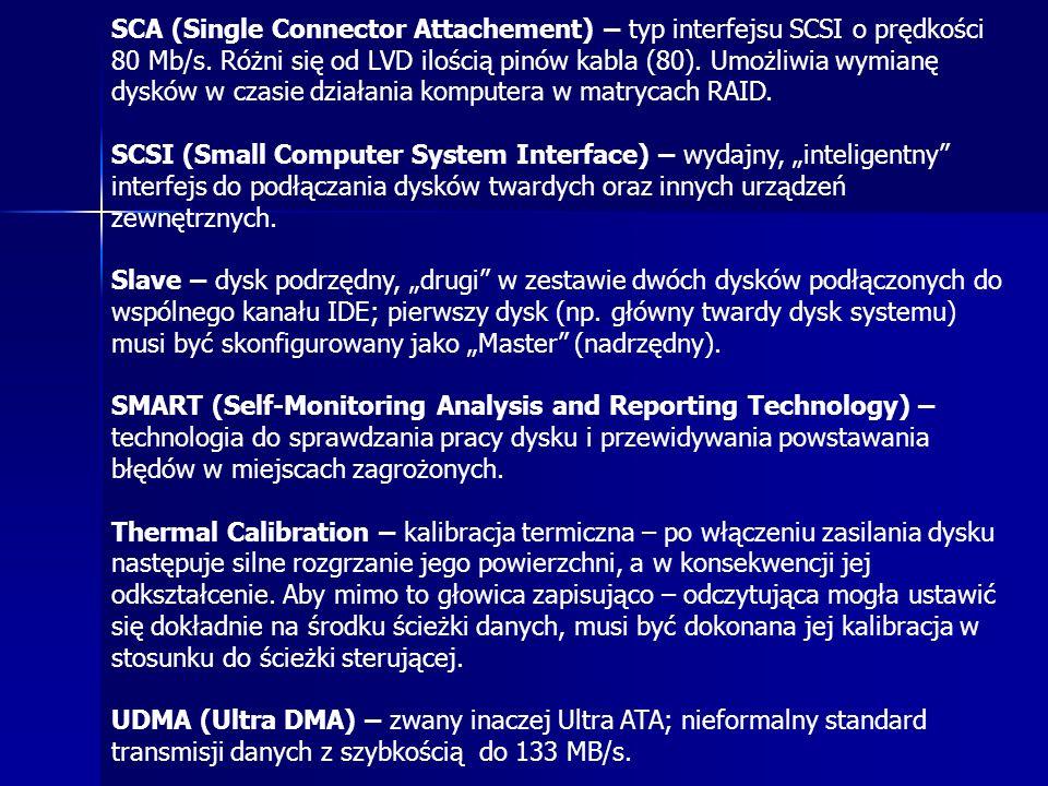 SCA (Single Connector Attachement) – typ interfejsu SCSI o prędkości 80 Mb/s. Różni się od LVD ilością pinów kabla (80). Umożliwia wymianę dysków w cz