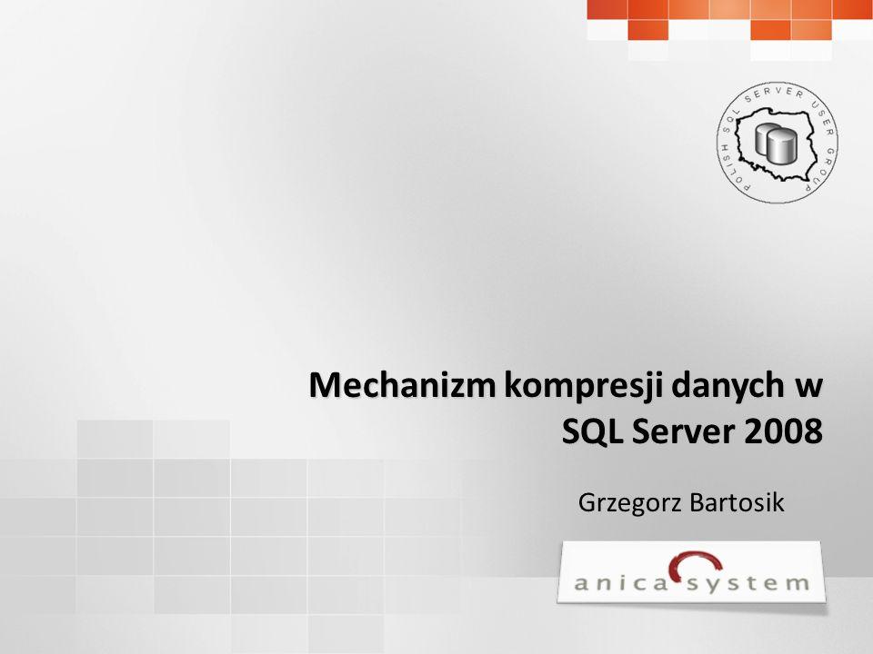 Grzegorz Bartosik Mechanizm kompresji danych w SQL Server 2008