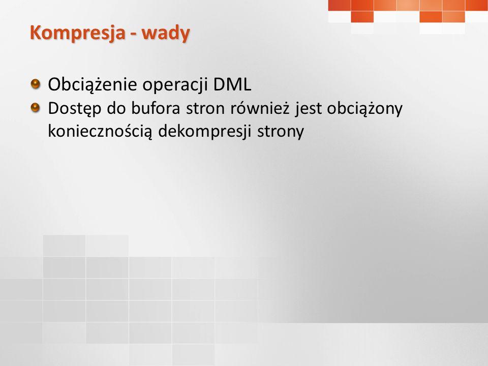 Obciążenie operacji DML Dostęp do bufora stron również jest obciążony koniecznością dekompresji strony Kompresja - wady
