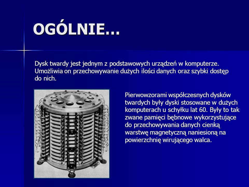 OGÓLNIE… Dysk twardy jest jednym z podstawowych urządzeń w komputerze. Umożliwia on przechowywanie dużych ilości danych oraz szybki dostęp do nich. Pi