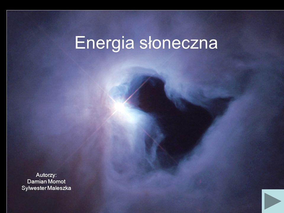 Energia słoneczna Autorzy: Damian Momot Sylwester Maleszka