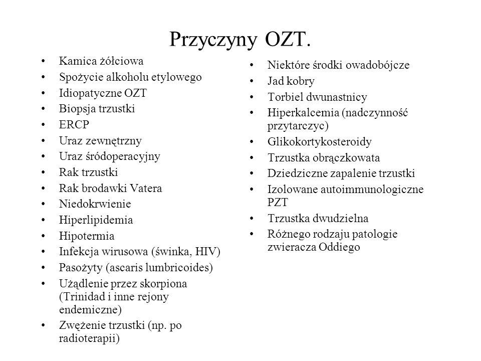 Przyczyny OZT. Kamica żółciowa Spożycie alkoholu etylowego Idiopatyczne OZT Biopsja trzustki ERCP Uraz zewnętrzny Uraz śródoperacyjny Rak trzustki Rak