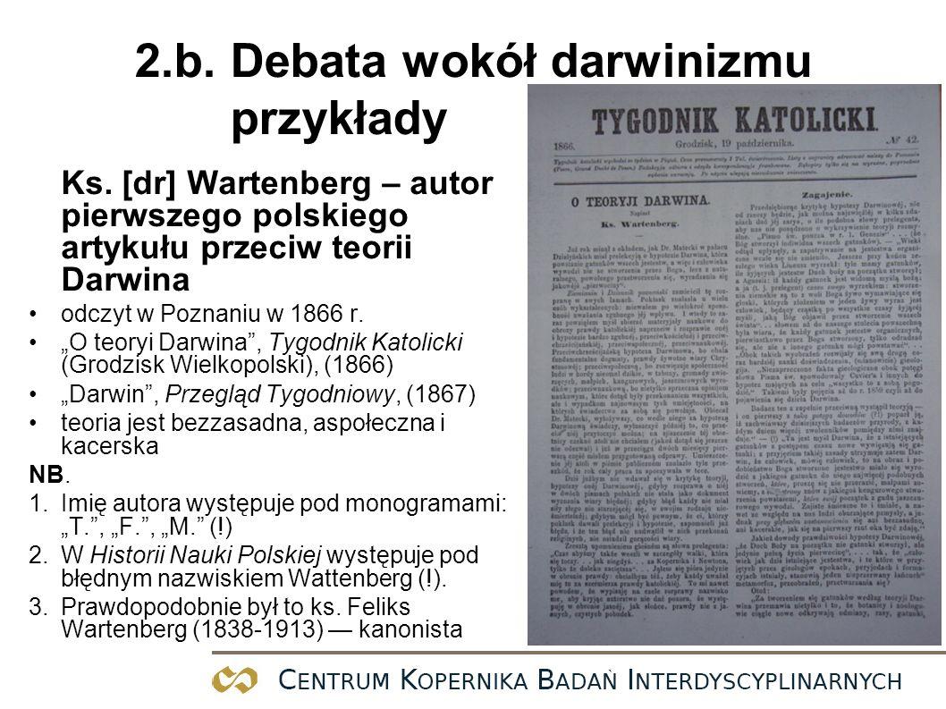 2.b. Debata wokół darwinizmu przykłady Ks. [dr] Wartenberg – autor pierwszego polskiego artykułu przeciw teorii Darwina odczyt w Poznaniu w 1866 r. O