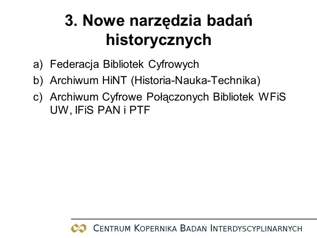3. Nowe narzędzia badań historycznych a)Federacja Bibliotek Cyfrowych b)Archiwum HiNT (Historia-Nauka-Technika) c)Archiwum Cyfrowe Połączonych Bibliot