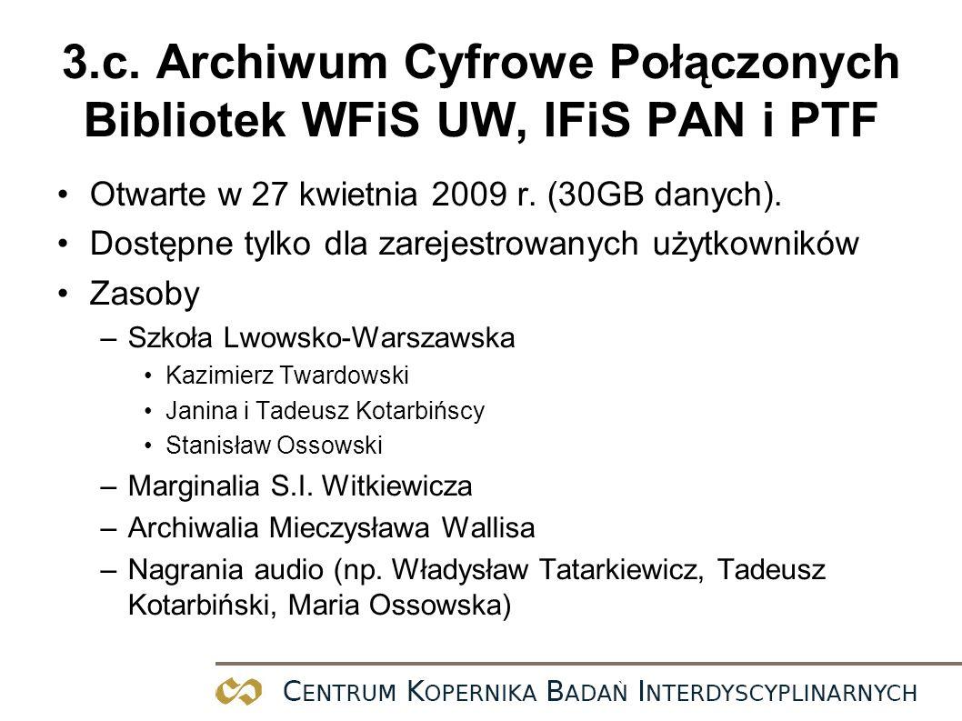 3.c. Archiwum Cyfrowe Połączonych Bibliotek WFiS UW, IFiS PAN i PTF Otwarte w 27 kwietnia 2009 r. (30GB danych). Dostępne tylko dla zarejestrowanych u