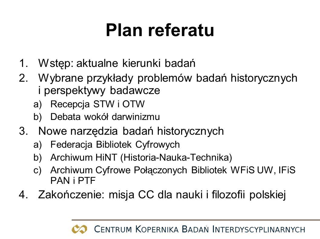 Plan referatu 1.Wstęp: aktualne kierunki badań 2.Wybrane przykłady problemów badań historycznych i perspektywy badawcze a)Recepcja STW i OTW b)Debata