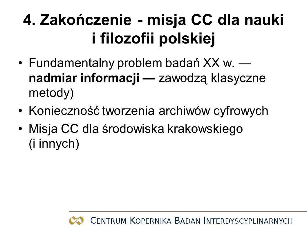 4. Zakończenie - misja CC dla nauki i filozofii polskiej Fundamentalny problem badań XX w. nadmiar informacji zawodzą klasyczne metody) Konieczność tw