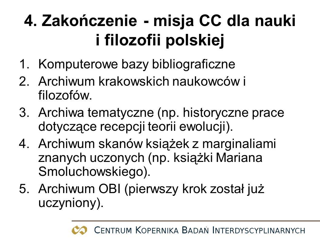 4. Zakończenie - misja CC dla nauki i filozofii polskiej 1.Komputerowe bazy bibliograficzne 2.Archiwum krakowskich naukowców i filozofów. 3.Archiwa te