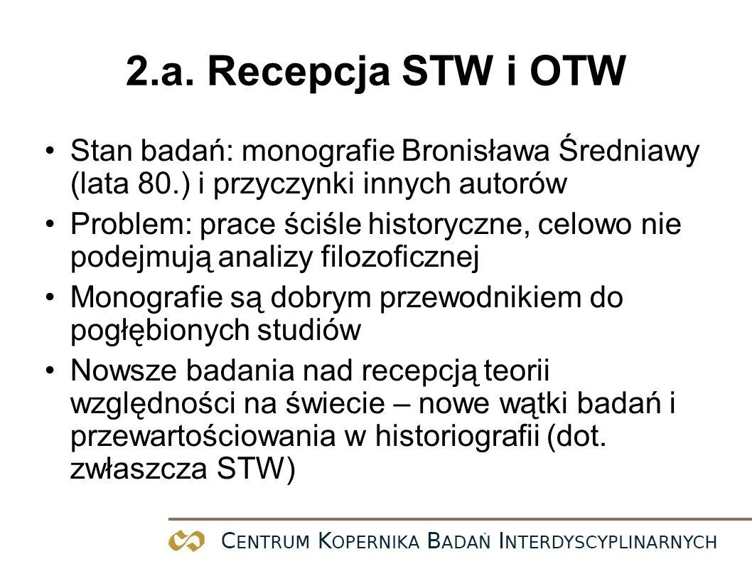 2.a. Recepcja STW i OTW Stan badań: monografie Bronisława Średniawy (lata 80.) i przyczynki innych autorów Problem: prace ściśle historyczne, celowo n