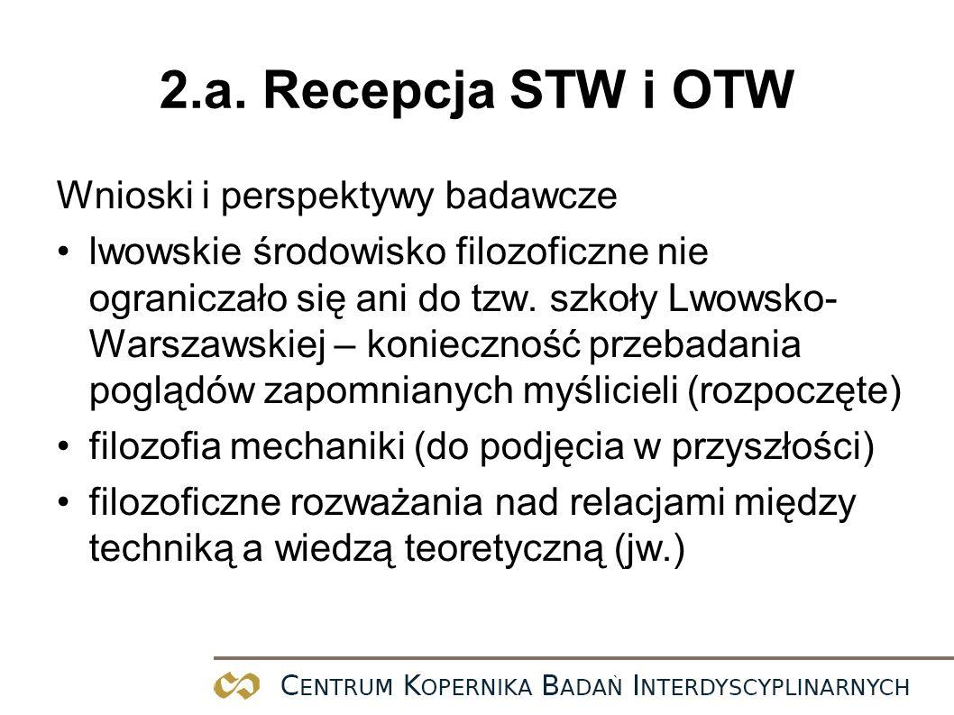 2.a. Recepcja STW i OTW Wnioski i perspektywy badawcze lwowskie środowisko filozoficzne nie ograniczało się ani do tzw. szkoły Lwowsko- Warszawskiej –