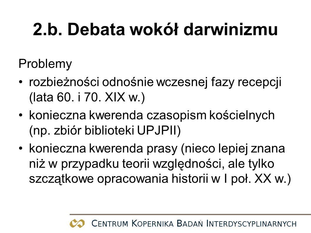 2.b. Debata wokół darwinizmu Problemy rozbieżności odnośnie wczesnej fazy recepcji (lata 60. i 70. XIX w.) konieczna kwerenda czasopism kościelnych (n