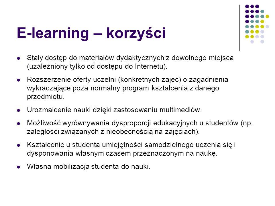 E-learning – korzyści Stały dostęp do materiałów dydaktycznych z dowolnego miejsca (uzależniony tylko od dostępu do Internetu). Rozszerzenie oferty uc