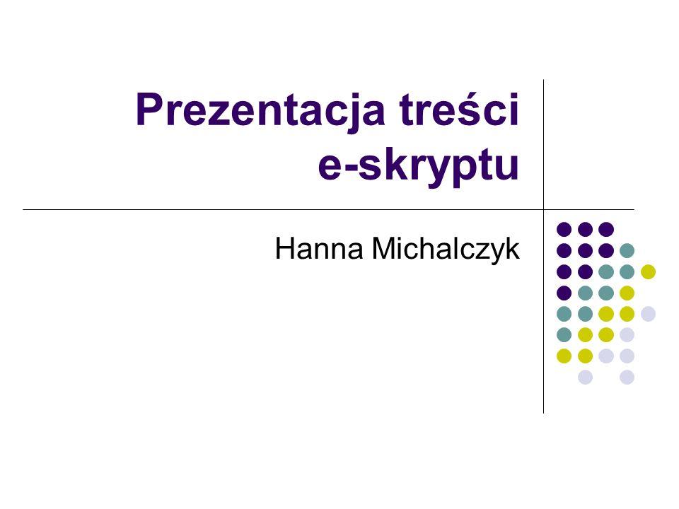 Prezentacja treści e-skryptu Hanna Michalczyk