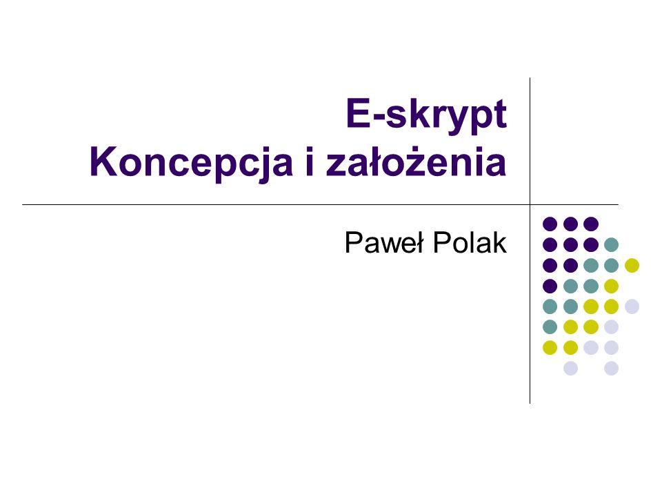 E-skrypt Koncepcja i założenia Paweł Polak