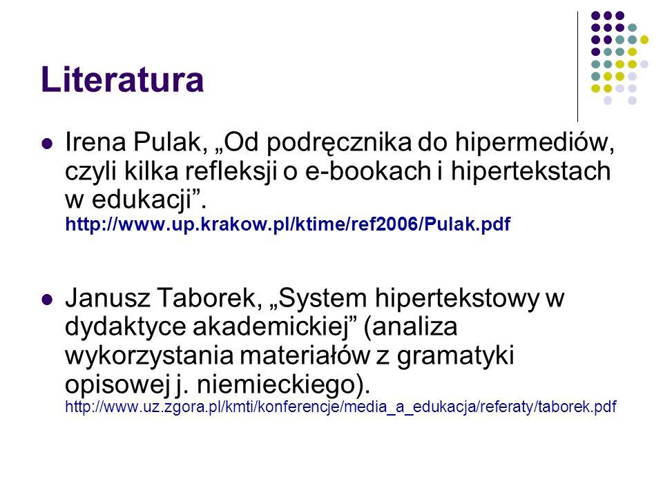 Literatura Irena Pulak, Od podręcznika do hipermediów, czyli kilka refleksji o e-bookach i hipertekstach w edukacji. http://www.up.krakow.pl/ktime/ref