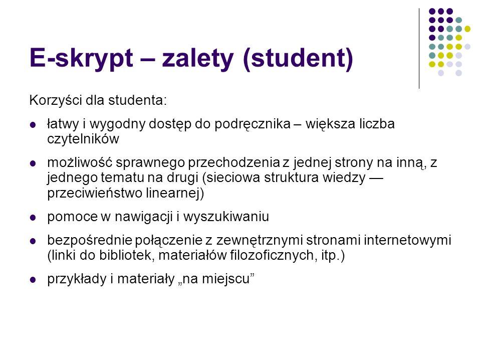 E-skrypt – zalety (student) Korzyści dla studenta: łatwy i wygodny dostęp do podręcznika – większa liczba czytelników możliwość sprawnego przechodzeni