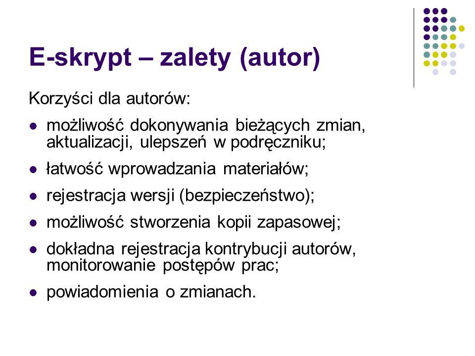 E-skrypt – zalety (autor) Korzyści dla autorów: możliwość dokonywania bieżących zmian, aktualizacji, ulepszeń w podręczniku; łatwość wprowadzania mate