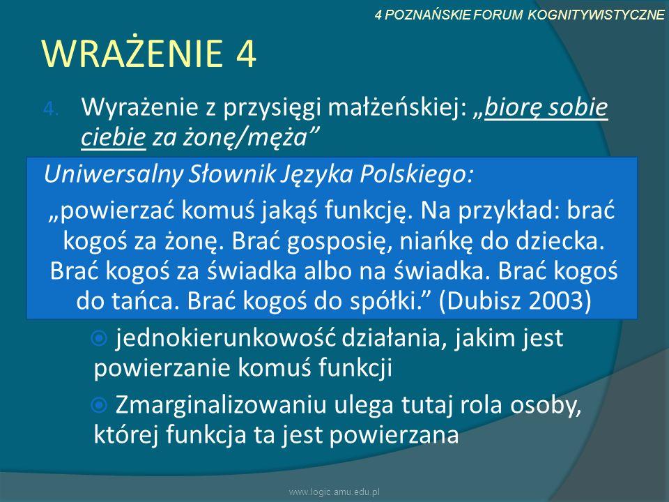 4 POZNAŃSKIE FORUM KOGNITYWISTYCZNE WRAŻENIE 4 4. Wyrażenie z przysięgi małżeńskiej: biorę sobie ciebie za żonę/męża Uniwersalny Słownik Języka Polski