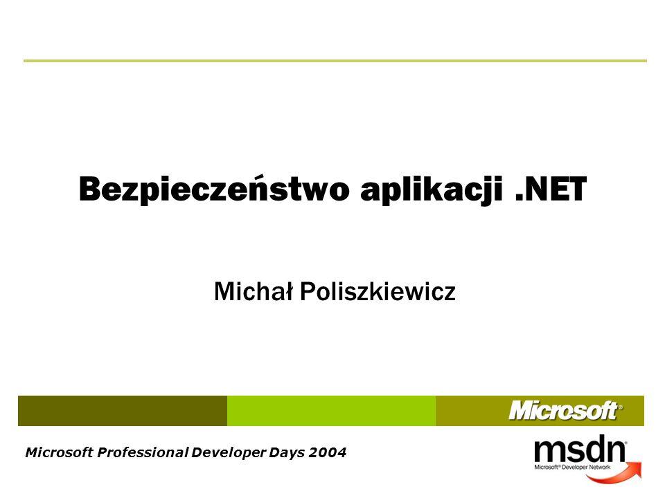 Microsoft Professional Developer Days 2004 Bezpieczeństwo aplikacji.NET Michał Poliszkiewicz