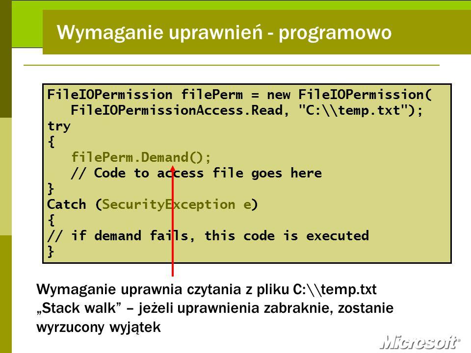 Wymaganie uprawnień - programowo FileIOPermission filePerm = new FileIOPermission( FileIOPermissionAccess.Read,