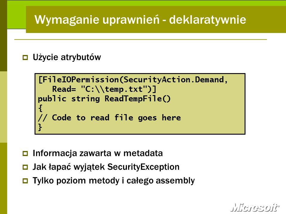 Wymaganie uprawnień - deklaratywnie Użycie atrybutów Informacja zawarta w metadata Jak łapać wyjątek SecurityException Tylko poziom metody i całego as