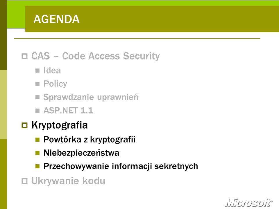 AGENDA CAS – Code Access Security Idea Policy Sprawdzanie uprawnień ASP.NET 1.1 Kryptografia Powtórka z kryptografii Niebezpieczeństwa Przechowywanie