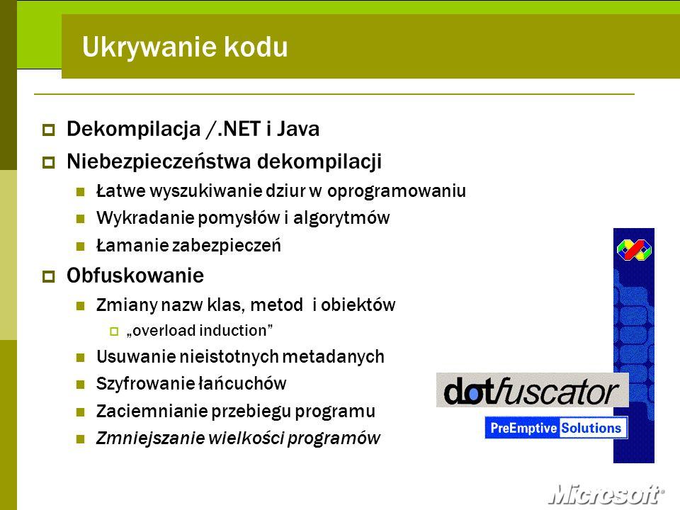 Dekompilacja /.NET i Java Niebezpieczeństwa dekompilacji Łatwe wyszukiwanie dziur w oprogramowaniu Wykradanie pomysłów i algorytmów Łamanie zabezpiecz