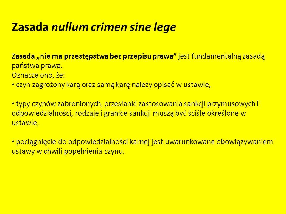 Zasada nullum crimen sine lege Zasada nie ma przestępstwa bez przepisu prawa jest fundamentalną zasadą państwa prawa.