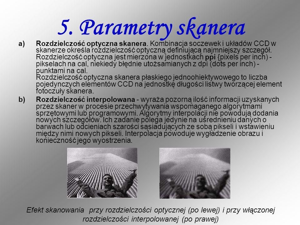 5. Parametry skanera a)Rozdzielczość optyczna skanera. Kombinacja soczewek i układów CCD w skanerze określa rozdzielczość optyczną definiującą najmnie