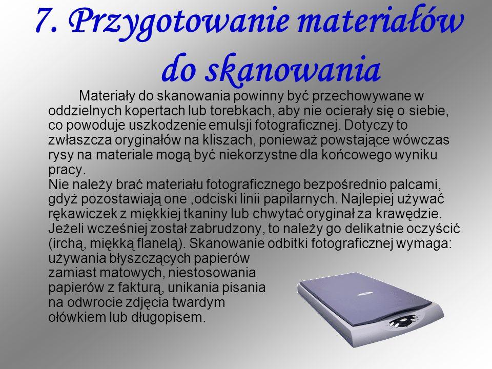 7. Przygotowanie materiałów do skanowania Materiały do skanowania powinny być przechowywane w oddzielnych kopertach lub torebkach, aby nie ocierały si