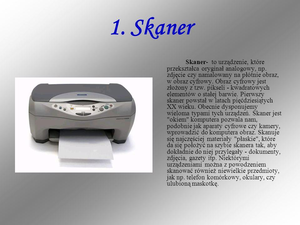1. Skaner Skaner- to urządzenie, które przekształca oryginał analogowy, np. zdjęcie czy namalowany na płótnie obraz, w obraz cyfrowy. Obraz cyfrowy je