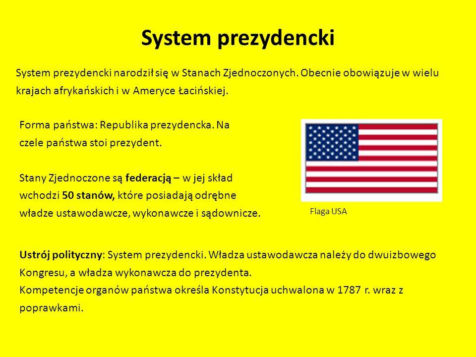 System prezydencki System prezydencki narodził się w Stanach Zjednoczonych. Obecnie obowiązuje w wielu krajach afrykańskich i w Ameryce Łacińskiej. Fl