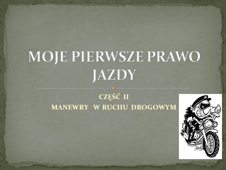 CZĘŚĆ II MANEWRY W RUCHU DROGOWYM