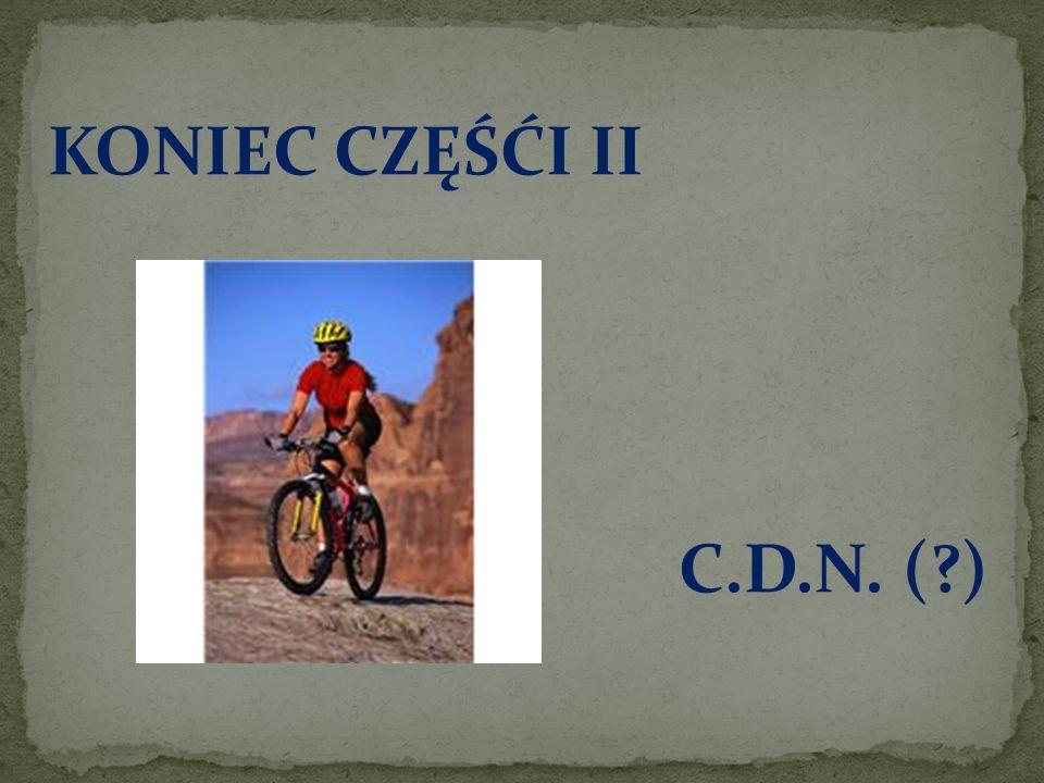 KONIEC CZĘŚĆI II C.D.N. (?)