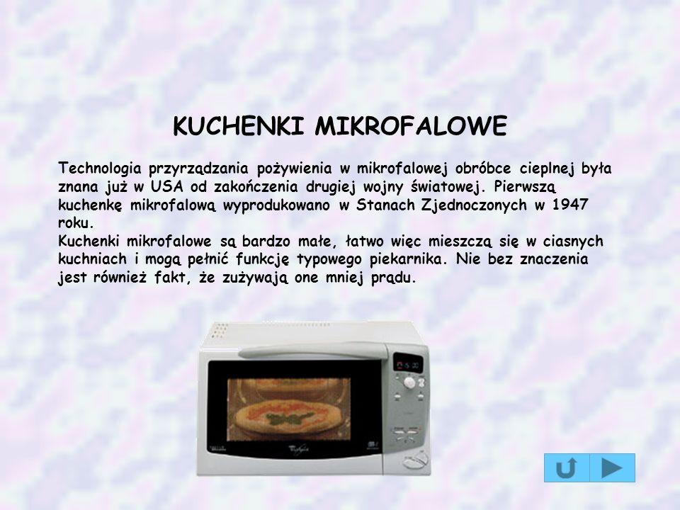 KUCHENKI MIKROFALOWE Technologia przyrządzania pożywienia w mikrofalowej obróbce cieplnej była znana już w USA od zakończenia drugiej wojny światowej.