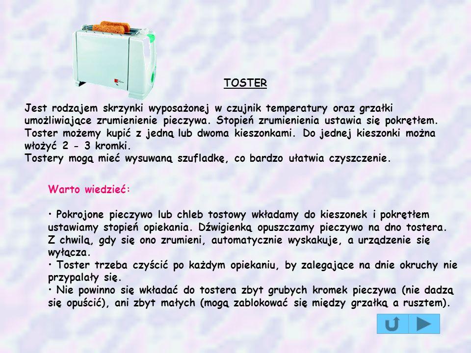 TOSTER Jest rodzajem skrzynki wyposażonej w czujnik temperatury oraz grzałki umożliwiające zrumienienie pieczywa. Stopień zrumienienia ustawia się pok