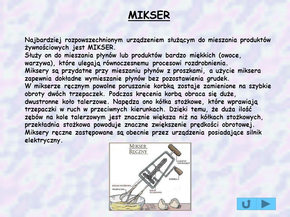 MIKSER Najbardziej rozpowszechnionym urządzeniem służącym do mieszania produktów żywnościowych jest MIKSER. Służy on do mieszania płynów lub produktów