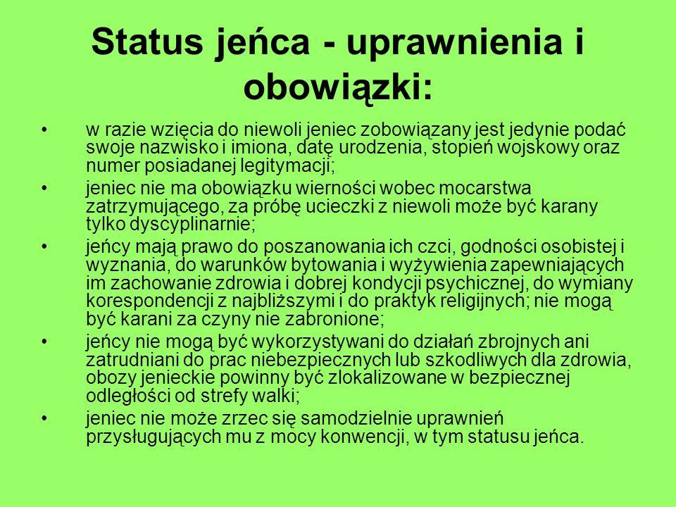 Status jeńca - uprawnienia i obowiązki: w razie wzięcia do niewoli jeniec zobowiązany jest jedynie podać swoje nazwisko i imiona, datę urodzenia, stop
