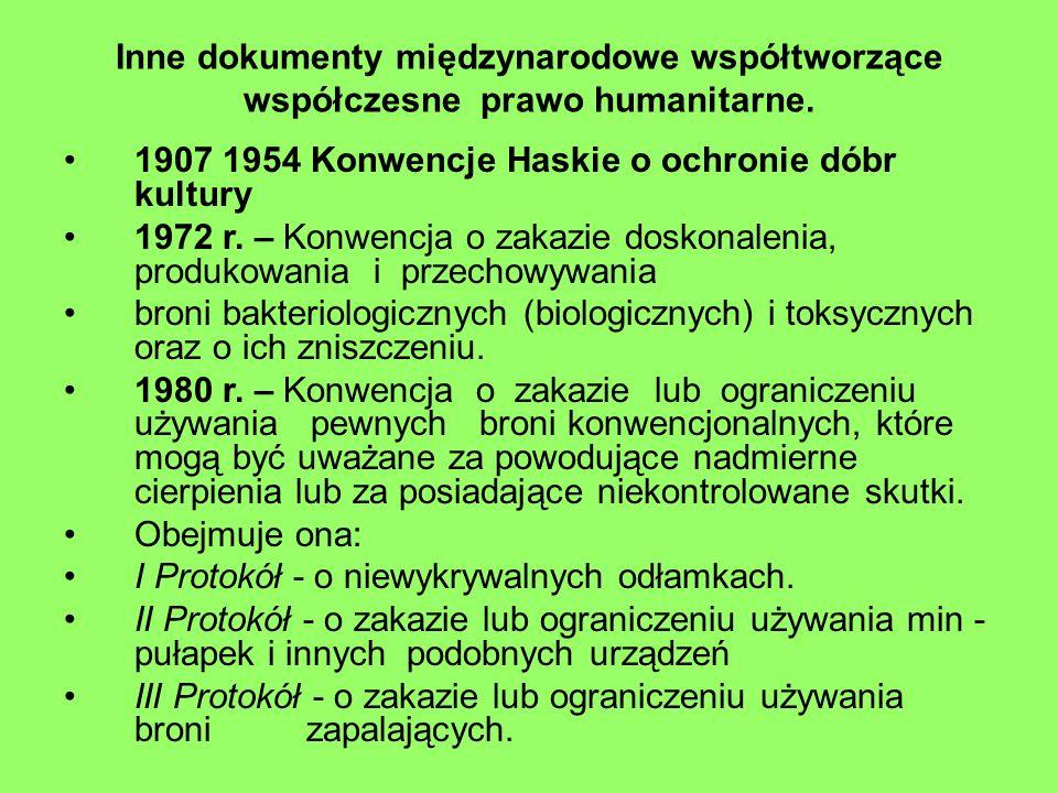 Inne dokumenty międzynarodowe współtworzące współczesne prawo humanitarne. 1907 1954 Konwencje Haskie o ochronie dóbr kultury 1972 r. – Konwencja o za