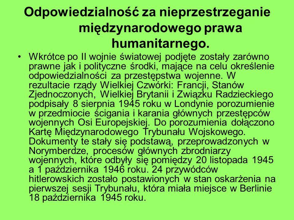Odpowiedzialność za nieprzestrzeganie międzynarodowego prawa humanitarnego. Wkrótce po II wojnie światowej podjęte zostały zarówno prawne jak i polity